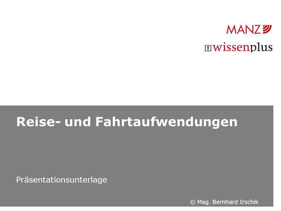 Reise- und Fahrtaufwendungen Präsentationsunterlage © Mag. Bernhard Irschik