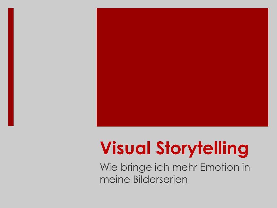 Visual Storytelling Wie bringe ich mehr Emotion in meine Bilderserien