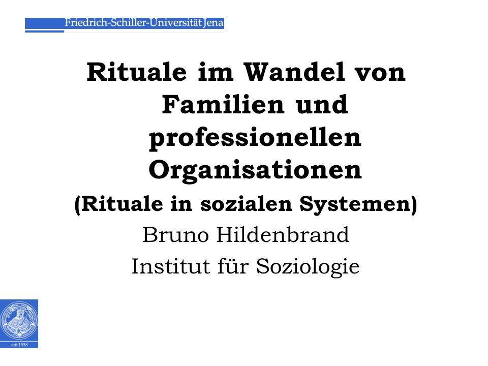 Rituale im Wandel von Familien und professionellen Organisationen (Rituale in sozialen Systemen) Bruno Hildenbrand Institut für Soziologie DATUM Nr.