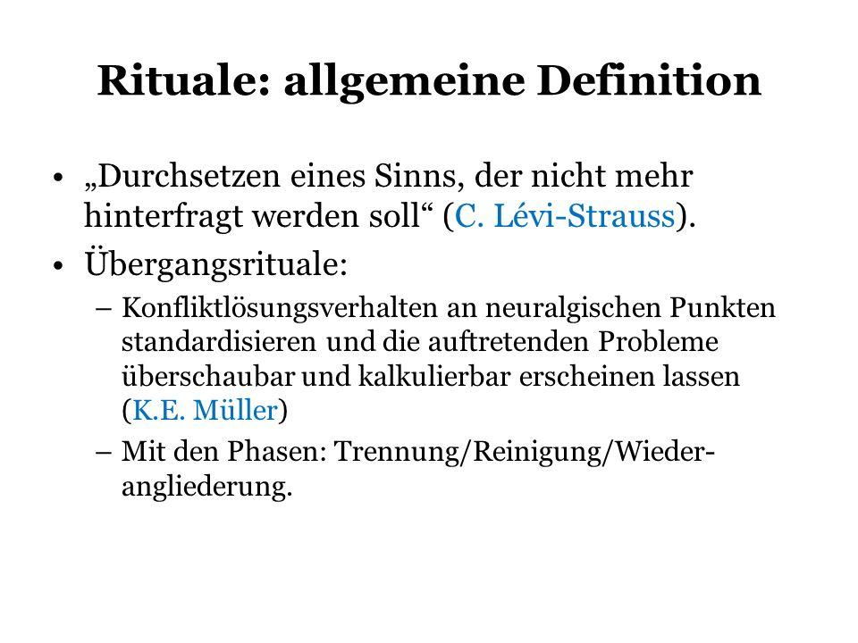 Rituale: allgemeine Definition Durchsetzen eines Sinns, der nicht mehr hinterfragt werden soll (C. Lévi-Strauss). Übergangsrituale: –Konfliktlösungsve