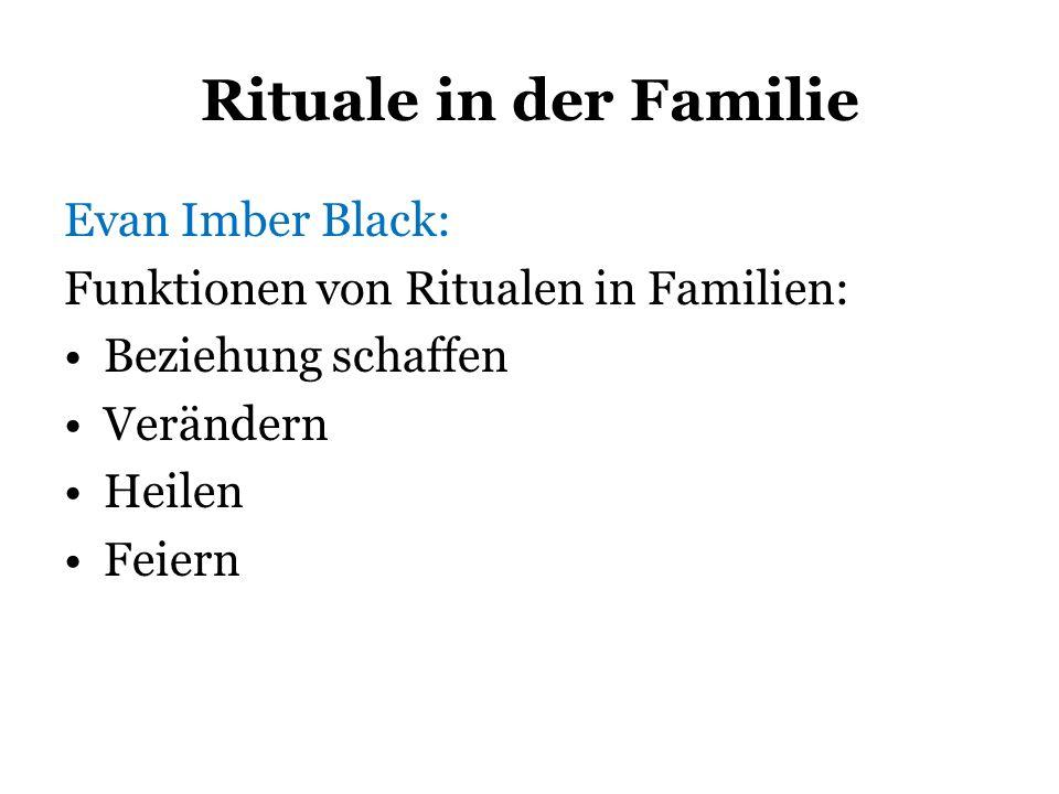 Rituale in der Familie Evan Imber Black: Funktionen von Ritualen in Familien: Beziehung schaffen Verändern Heilen Feiern