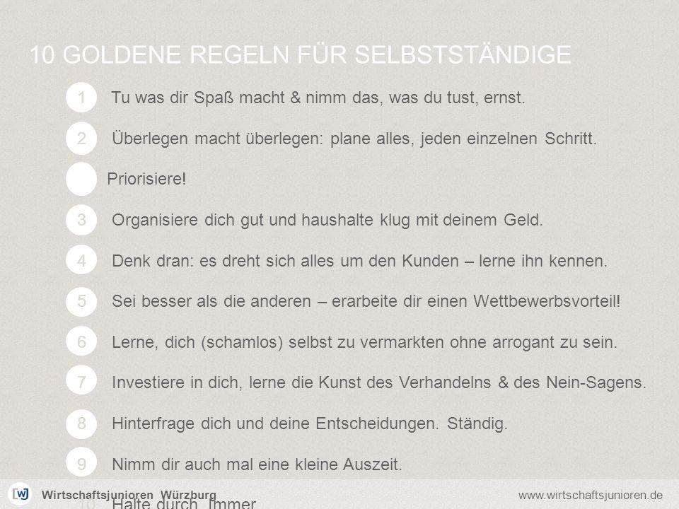 Wirtschaftsjunioren Würzburgwww.wirtschaftsjunioren.de 10 GOLDENE REGELN FÜR SELBSTSTÄNDIGE Tu was dir Spaß macht & nimm das, was du tust, ernst. Über