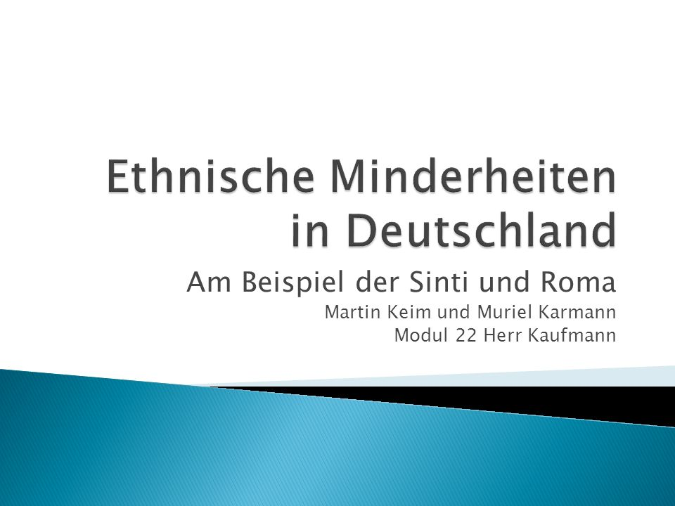 Am Beispiel der Sinti und Roma Martin Keim und Muriel Karmann Modul 22 Herr Kaufmann