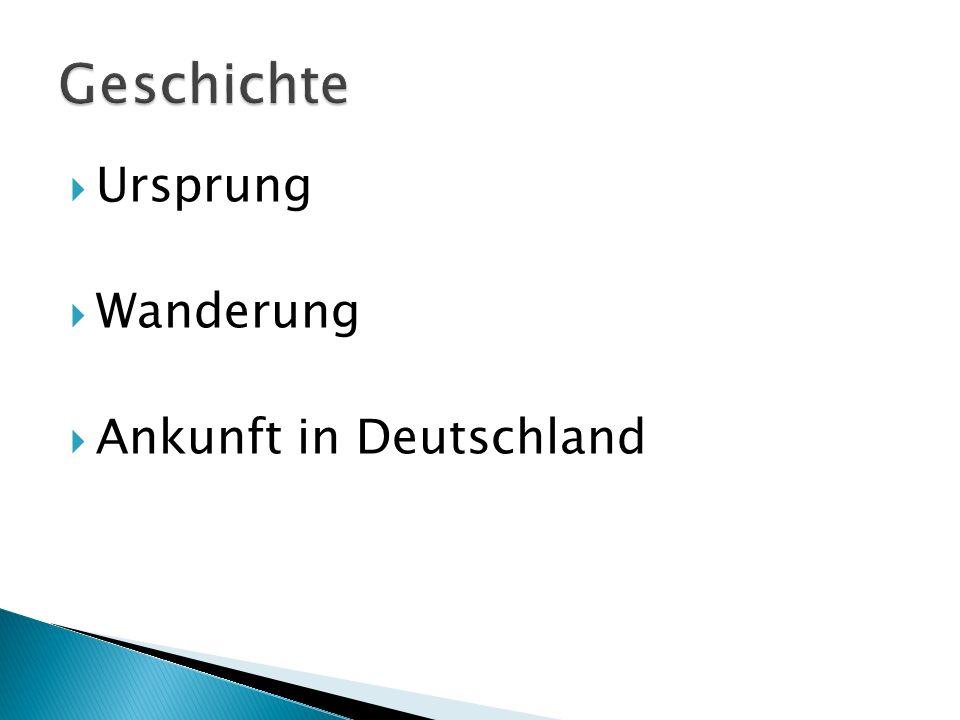 Ursprung Wanderung Ankunft in Deutschland