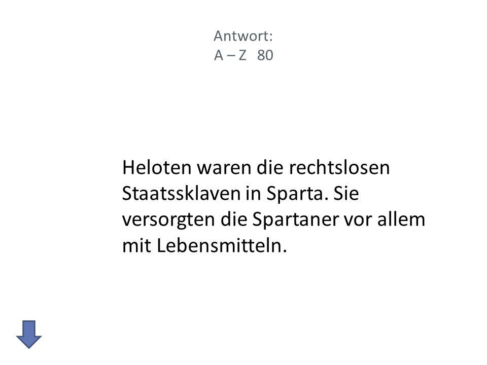 Antwort: A – Z 80 Heloten waren die rechtslosen Staatssklaven in Sparta.