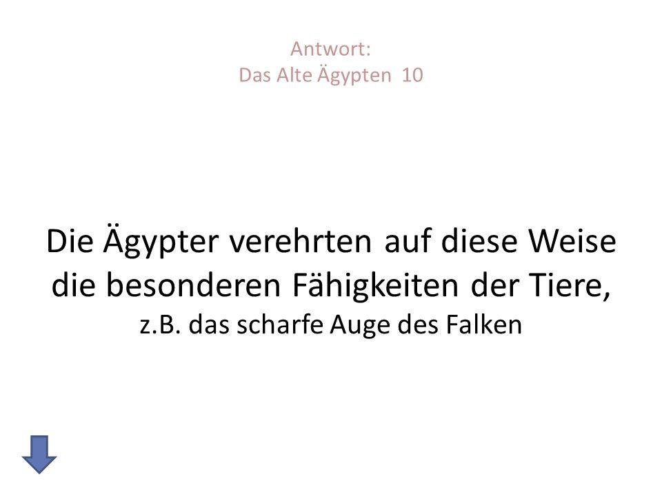 Antwort: Das Alte Ägypten 10 Die Ägypter verehrten auf diese Weise die besonderen Fähigkeiten der Tiere, z.B.