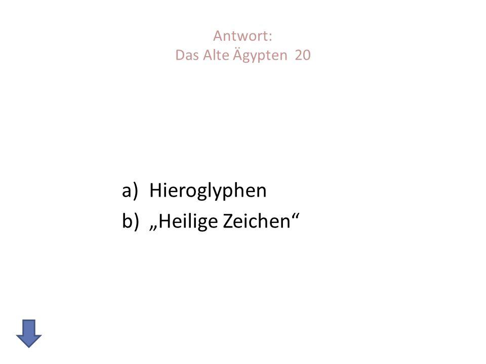 Antwort: Das Alte Ägypten 20 a)Hieroglyphen b)Heilige Zeichen