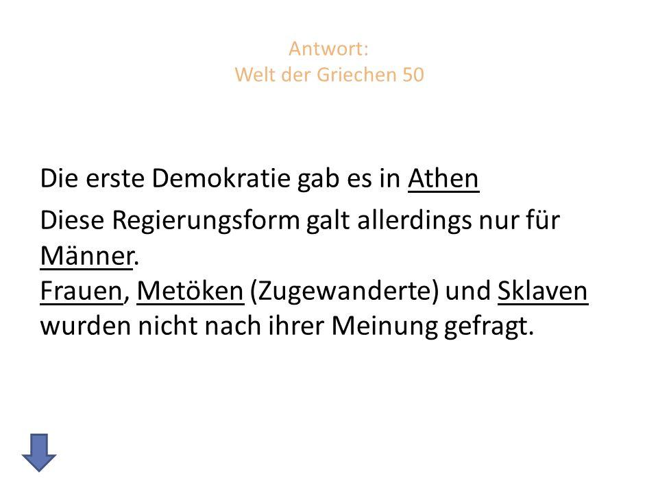 Antwort: Welt der Griechen 50 Die erste Demokratie gab es in Athen Diese Regierungsform galt allerdings nur für Männer.