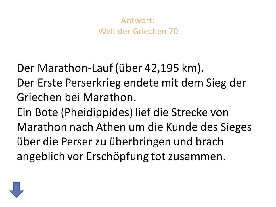 Antwort: Welt der Griechen 70 Der Marathon-Lauf (über 42,195 km).
