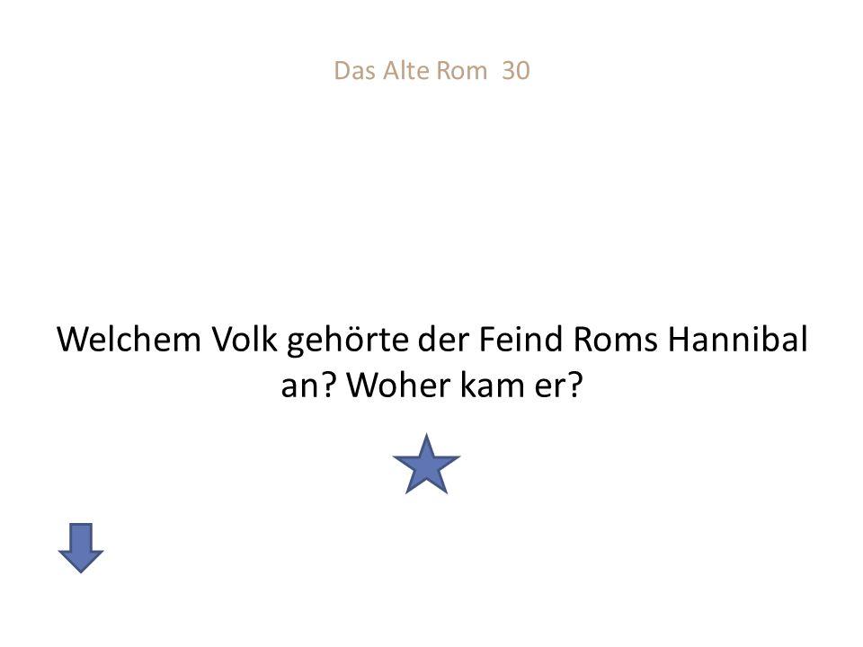 Das Alte Rom 30 Welchem Volk gehörte der Feind Roms Hannibal an? Woher kam er?