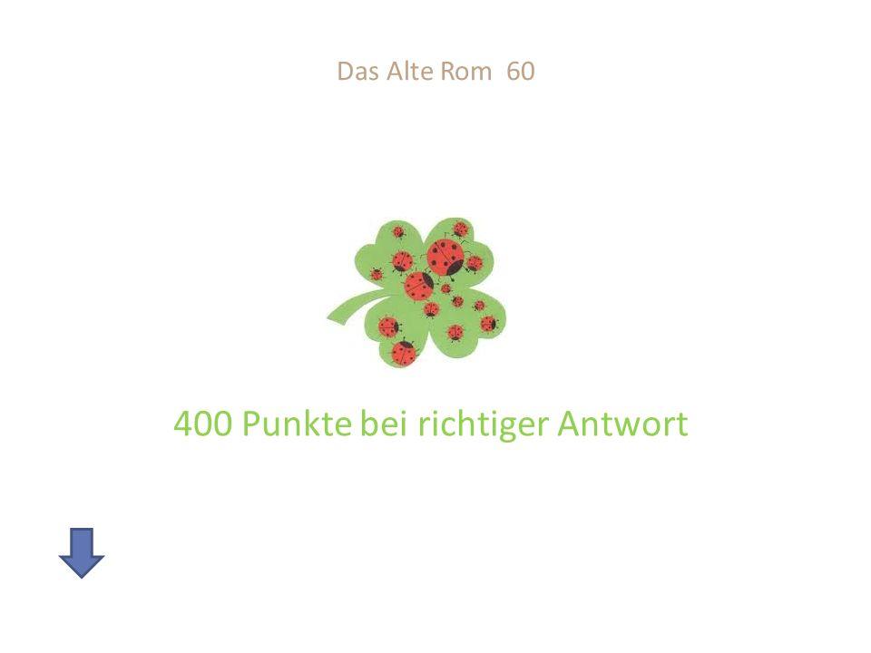 Das Alte Rom 60 400 Punkte bei richtiger Antwort