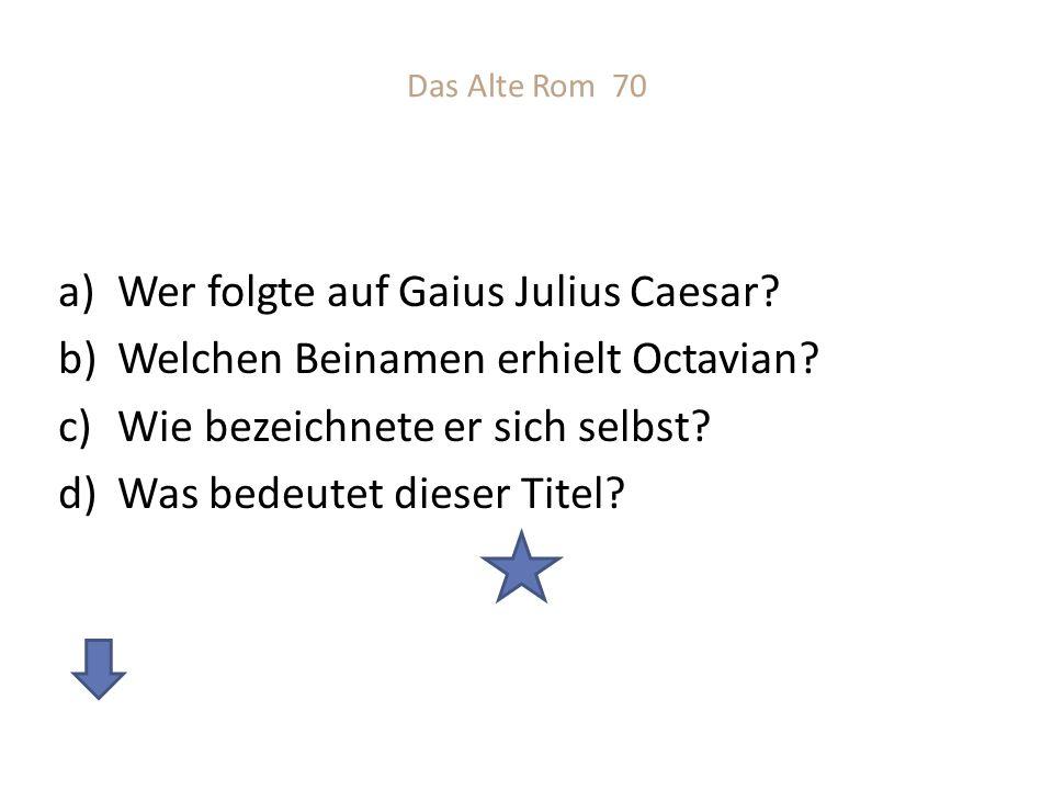 Das Alte Rom 70 a)Wer folgte auf Gaius Julius Caesar.