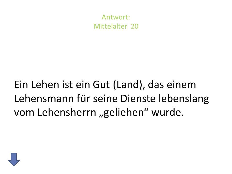 Antwort: Mittelalter 20 Ein Lehen ist ein Gut (Land), das einem Lehensmann für seine Dienste lebenslang vom Lehensherrn geliehen wurde.
