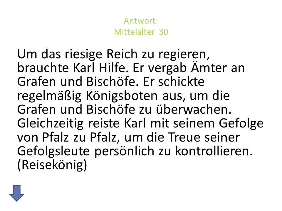 Antwort: Mittelalter 30 Um das riesige Reich zu regieren, brauchte Karl Hilfe.