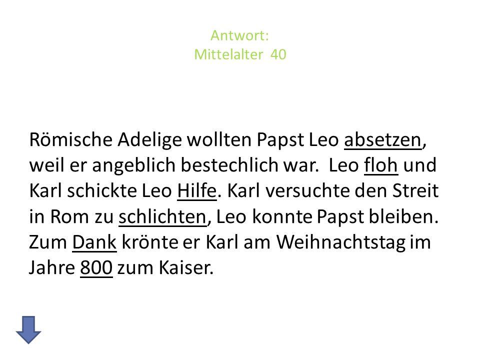 Antwort: Mittelalter 40 Römische Adelige wollten Papst Leo absetzen, weil er angeblich bestechlich war.