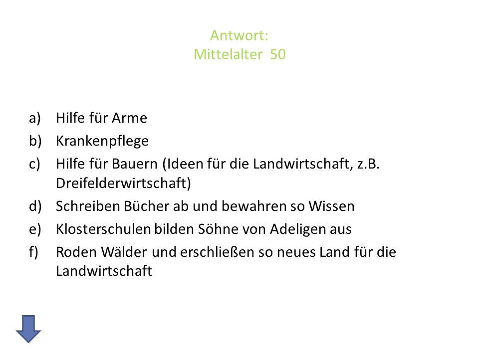 Antwort: Mittelalter 50 a)Hilfe für Arme b)Krankenpflege c)Hilfe für Bauern (Ideen für die Landwirtschaft, z.B.