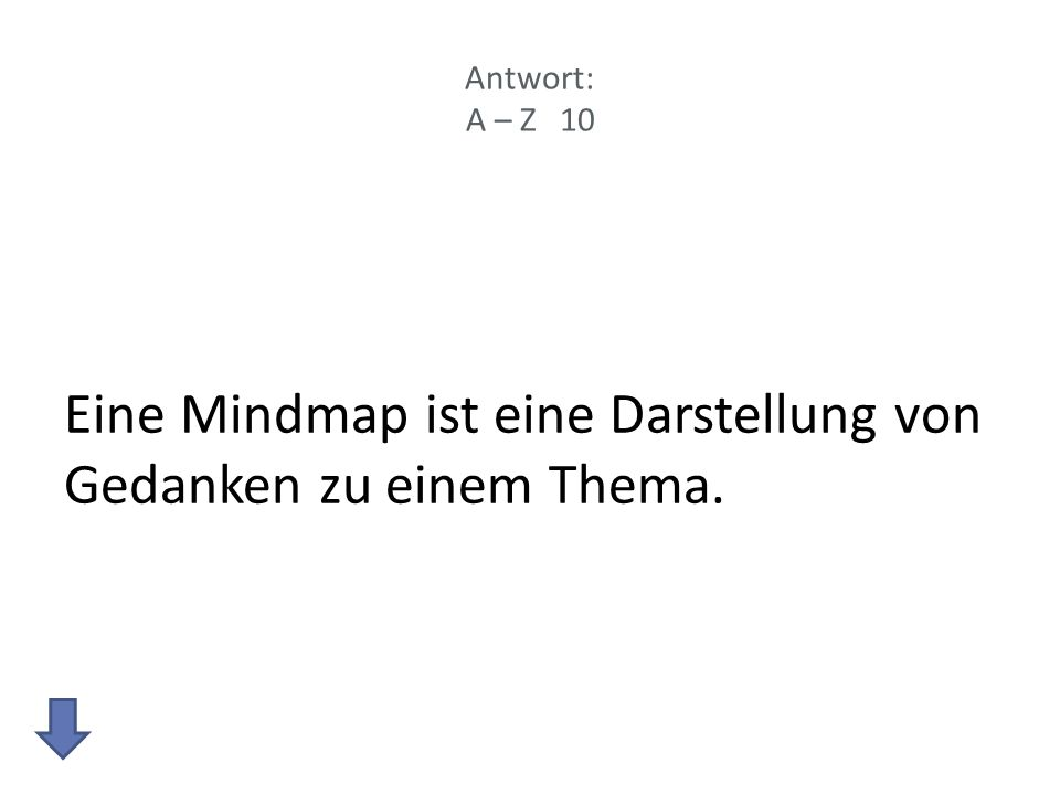 Antwort: A – Z 10 Eine Mindmap ist eine Darstellung von Gedanken zu einem Thema.