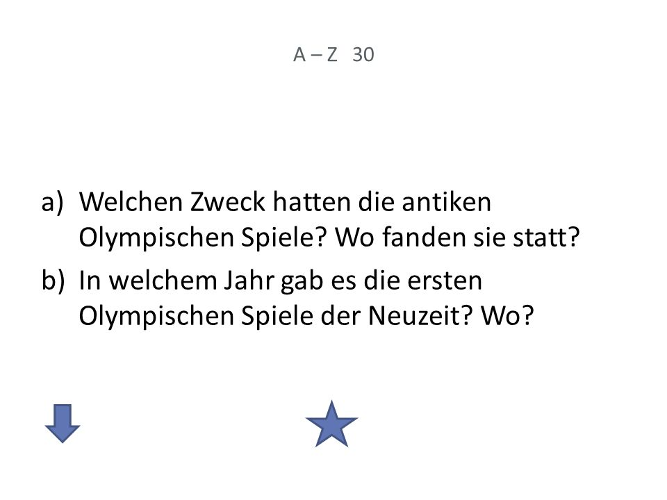 A – Z 30 a)Welchen Zweck hatten die antiken Olympischen Spiele.
