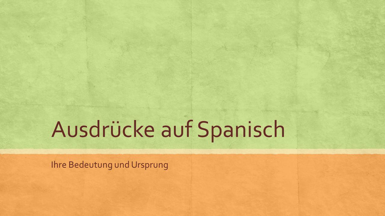 Ausdrücke auf Spanisch Ihre Bedeutung und Ursprung
