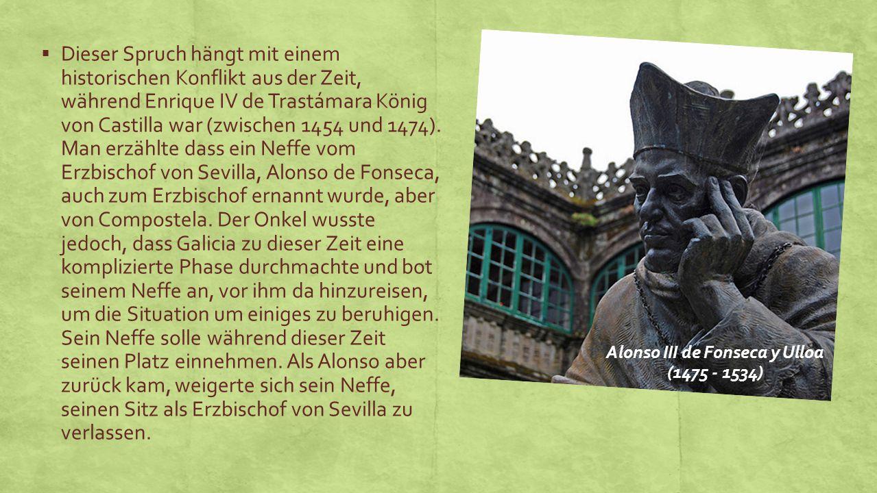 Dieser Spruch hängt mit einem historischen Konflikt aus der Zeit, während Enrique IV de Trastámara König von Castilla war (zwischen 1454 und 1474).