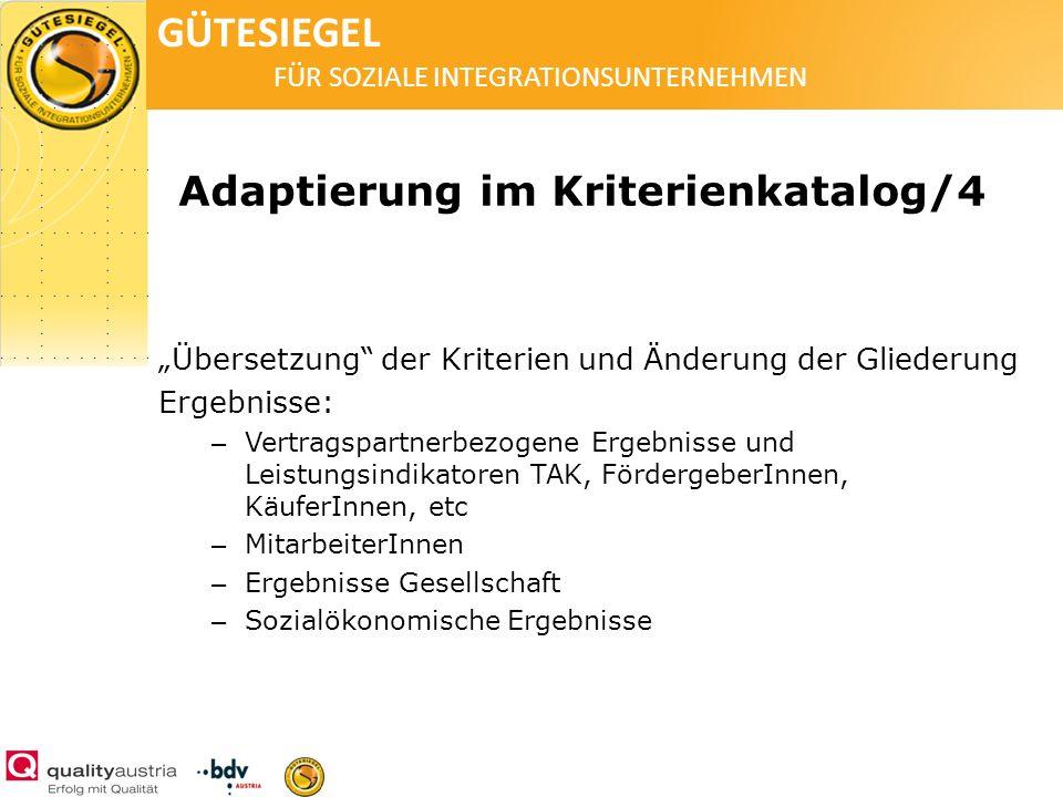 GÜTESIEGEL FÜR SOZIALE INTEGRATIONSUNTERNEHMEN Adaptierung im Kriterienkatalog/4 Übersetzung der Kriterien und Änderung der Gliederung Ergebnisse: – V