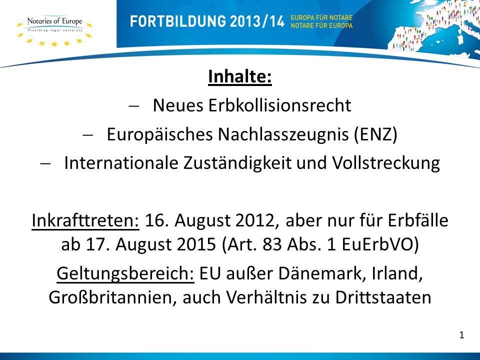 Inhalte: Neues Erbkollisionsrecht Europäisches Nachlasszeugnis (ENZ) Internationale Zuständigkeit und Vollstreckung Inkrafttreten: 16.