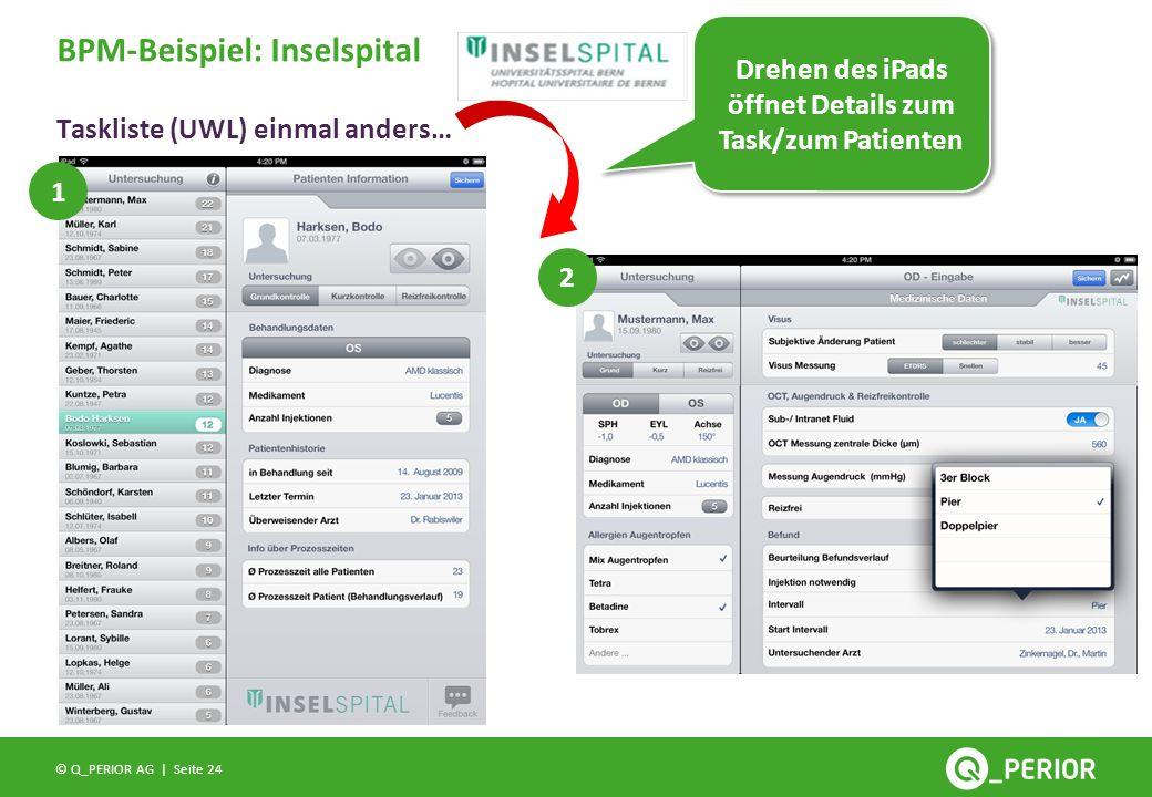 Seite 24 © Q_PERIOR AG | Taskliste (UWL) einmal anders… BPM-Beispiel: Inselspital Drehen des iPads öffnet Details zum Task/zum Patienten 1 2