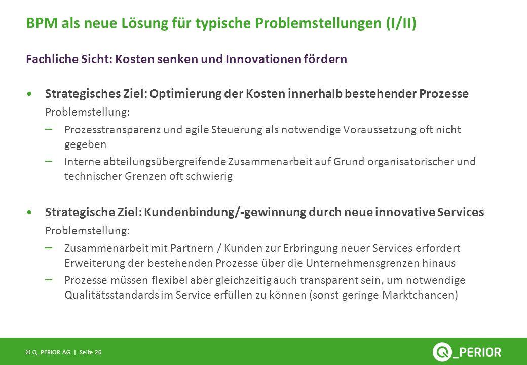 Seite 26 © Q_PERIOR AG | Strategisches Ziel: Optimierung der Kosten innerhalb bestehender Prozesse Problemstellung: – Prozesstransparenz und agile Ste