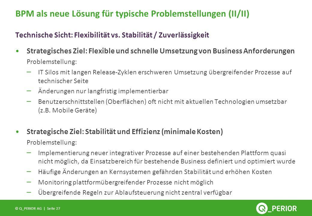 Seite 27 © Q_PERIOR AG | Strategisches Ziel: Flexible und schnelle Umsetzung von Business Anforderungen Problemstellung: – IT Silos mit langen Release