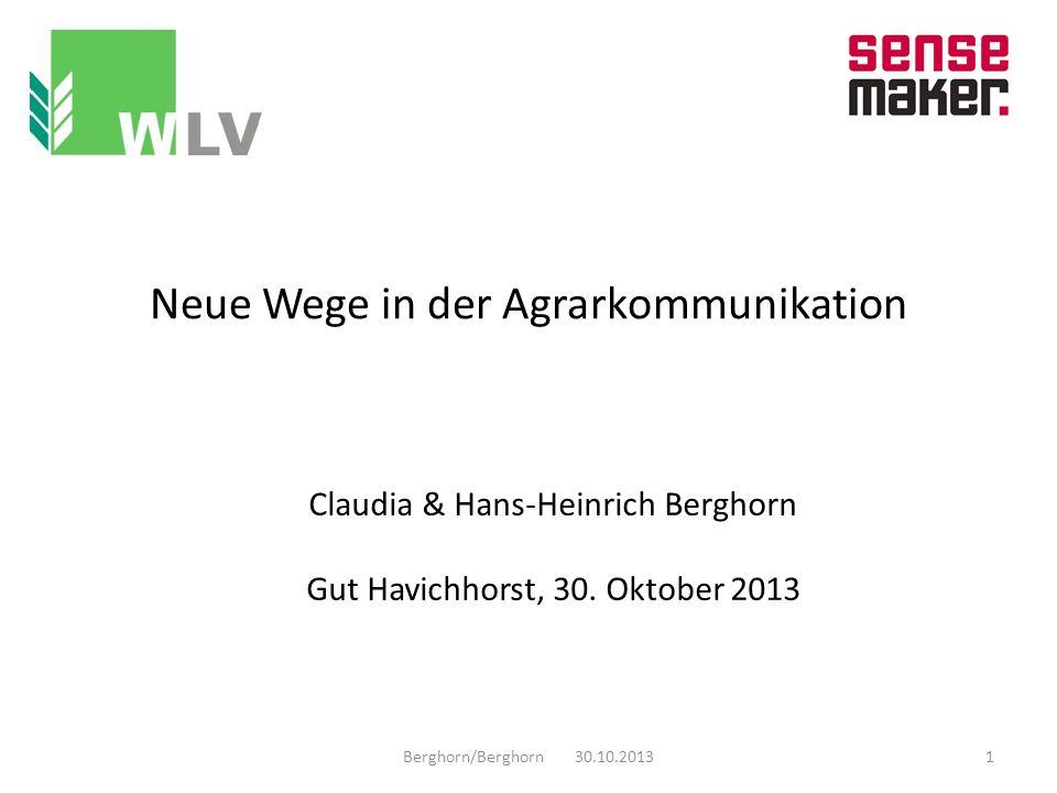 Neue Wege in der Agrarkommunikation Claudia & Hans-Heinrich Berghorn Gut Havichhorst, 30. Oktober 2013 Berghorn/Berghorn 30.10.20131