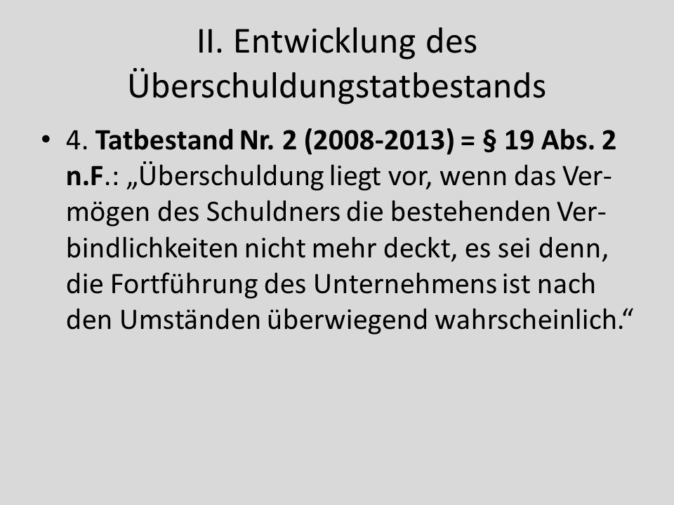 II. Entwicklung des Überschuldungstatbestands 4. Tatbestand Nr. 2 (2008-2013) = § 19 Abs. 2 n.F.: Überschuldung liegt vor, wenn das Ver- mögen des Sch