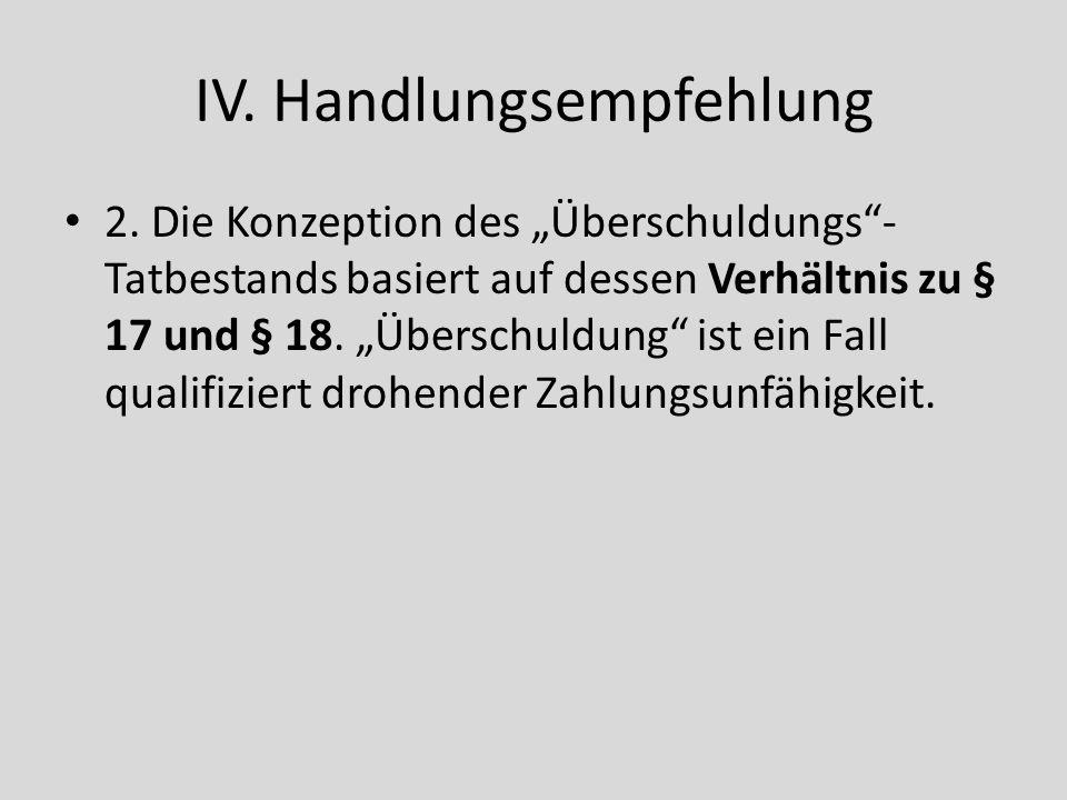 IV. Handlungsempfehlung 2. Die Konzeption des Überschuldungs- Tatbestands basiert auf dessen Verhältnis zu § 17 und § 18. Überschuldung ist ein Fall q