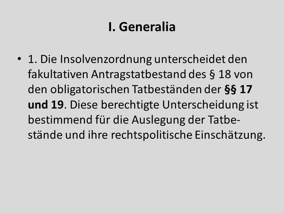 I. Generalia 1. Die Insolvenzordnung unterscheidet den fakultativen Antragstatbestand des § 18 von den obligatorischen Tatbeständen der §§ 17 und 19.