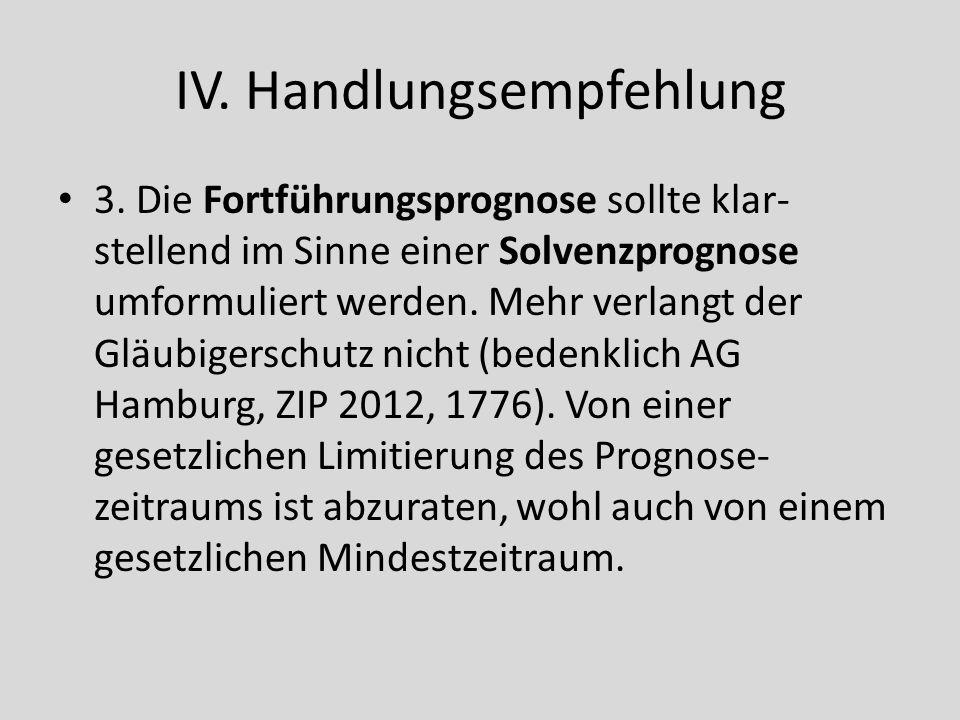 IV. Handlungsempfehlung 3. Die Fortführungsprognose sollte klar- stellend im Sinne einer Solvenzprognose umformuliert werden. Mehr verlangt der Gläubi