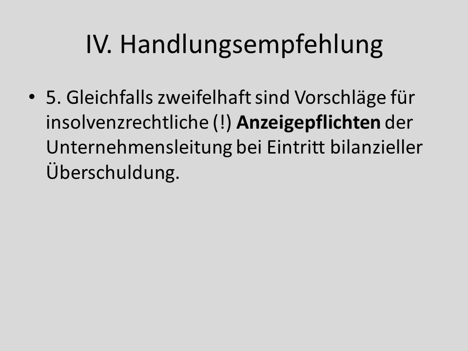 IV. Handlungsempfehlung 5. Gleichfalls zweifelhaft sind Vorschläge für insolvenzrechtliche (!) Anzeigepflichten der Unternehmensleitung bei Eintritt b