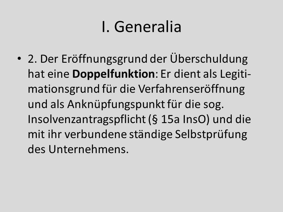 I. Generalia 2. Der Eröffnungsgrund der Überschuldung hat eine Doppelfunktion: Er dient als Legiti- mationsgrund für die Verfahrenseröffnung und als A