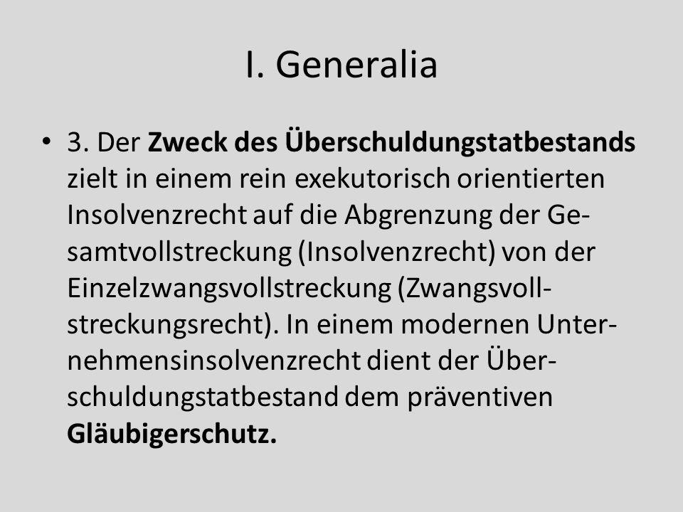 I. Generalia 3. Der Zweck des Überschuldungstatbestands zielt in einem rein exekutorisch orientierten Insolvenzrecht auf die Abgrenzung der Ge- samtvo