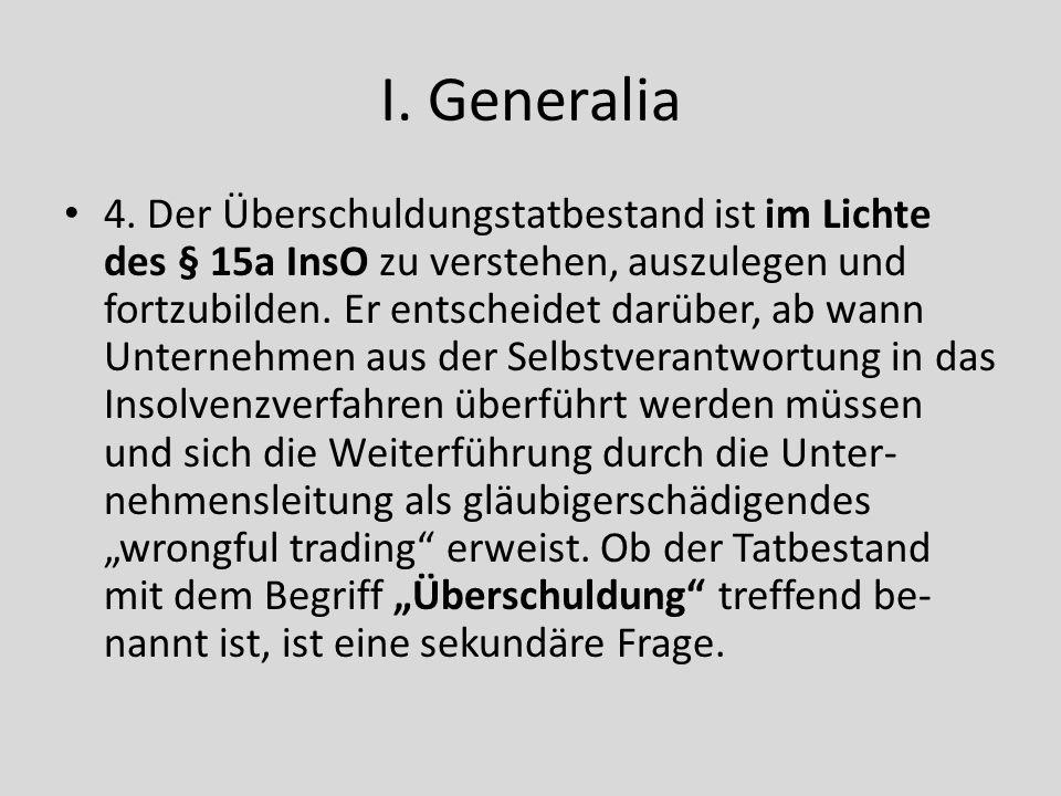 I. Generalia 4. Der Überschuldungstatbestand ist im Lichte des § 15a InsO zu verstehen, auszulegen und fortzubilden. Er entscheidet darüber, ab wann U