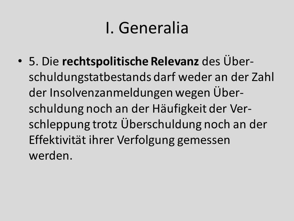 I. Generalia 5. Die rechtspolitische Relevanz des Über- schuldungstatbestands darf weder an der Zahl der Insolvenzanmeldungen wegen Über- schuldung no