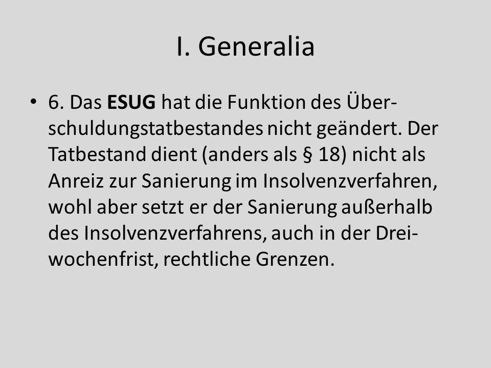 I. Generalia 6. Das ESUG hat die Funktion des Über- schuldungstatbestandes nicht geändert. Der Tatbestand dient (anders als § 18) nicht als Anreiz zur