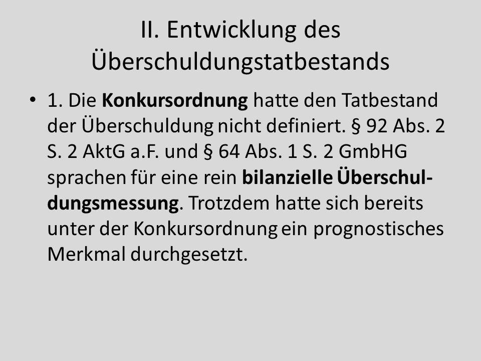 II. Entwicklung des Überschuldungstatbestands 1. Die Konkursordnung hatte den Tatbestand der Überschuldung nicht definiert. § 92 Abs. 2 S. 2 AktG a.F.