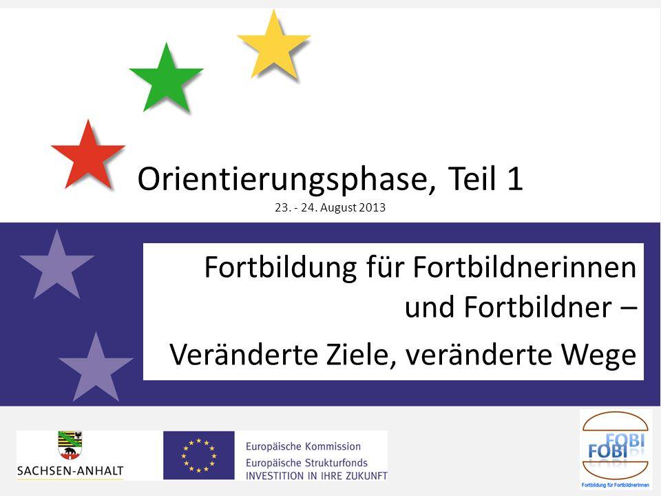 Fortbildung für Fortbildnerinnen und Fortbildner – Veränderte Ziele, veränderte Wege Orientierungsphase, Teil 1 23. - 24. August 2013