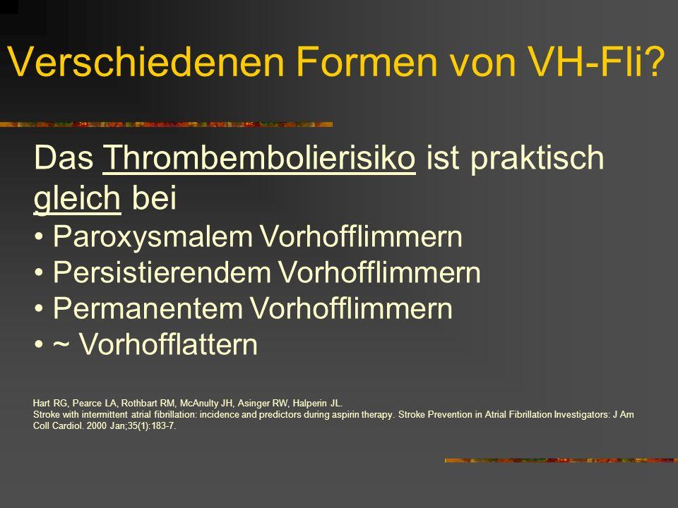 Das Thrombembolierisiko ist praktisch gleich bei Paroxysmalem Vorhofflimmern Persistierendem Vorhofflimmern Permanentem Vorhofflimmern ~ Vorhofflattern Hart RG, Pearce LA, Rothbart RM, McAnulty JH, Asinger RW, Halperin JL.