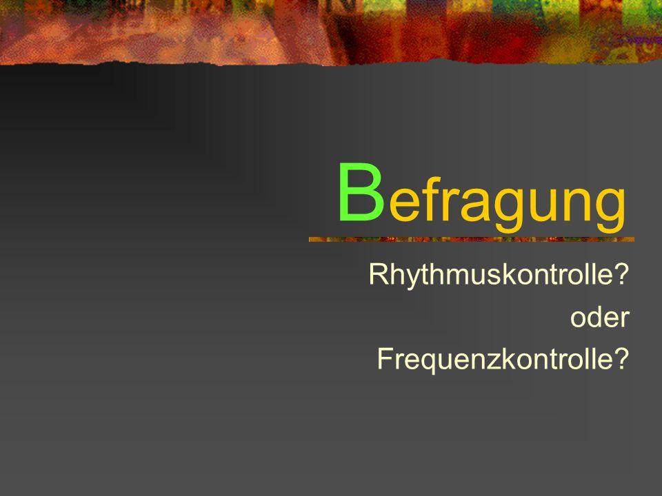 B efragung Rhythmuskontrolle? oder Frequenzkontrolle?