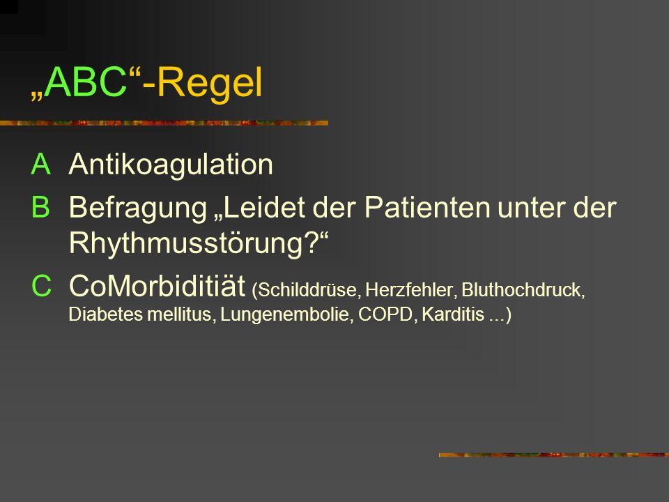 ABC-Regel AAntikoagulation BBefragung Leidet der Patienten unter der Rhythmusstörung.