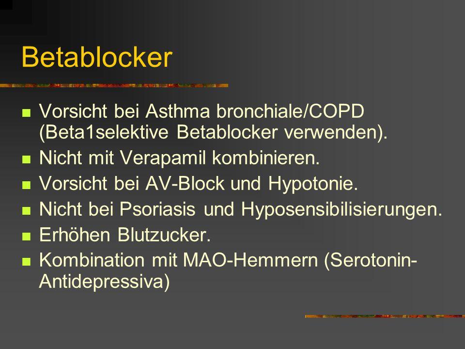 Betablocker Vorsicht bei Asthma bronchiale/COPD (Beta1selektive Betablocker verwenden).