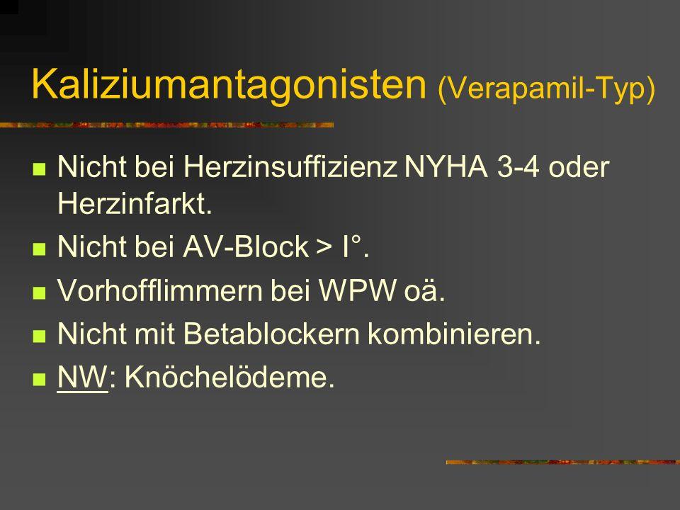 Kaliziumantagonisten (Verapamil-Typ) Nicht bei Herzinsuffizienz NYHA 3-4 oder Herzinfarkt.