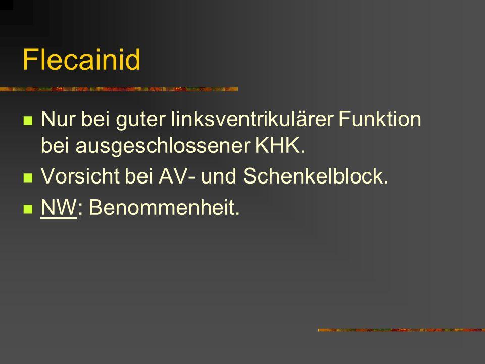 Flecainid Nur bei guter linksventrikulärer Funktion bei ausgeschlossener KHK.