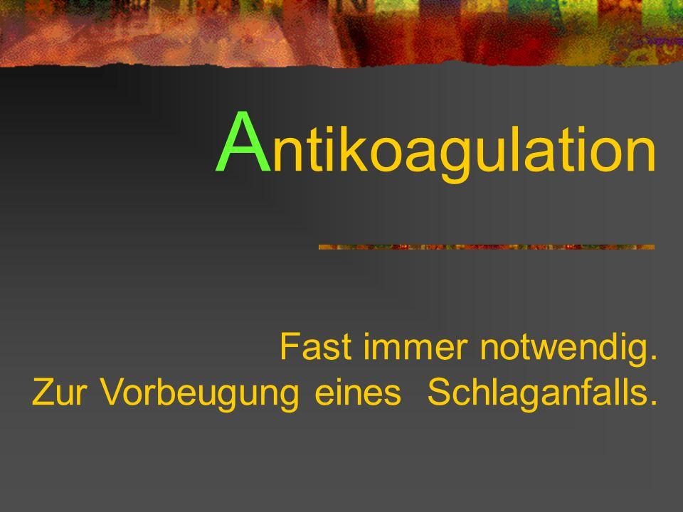 A ntikoagulation Fast immer notwendig. Zur Vorbeugung eines Schlaganfalls.