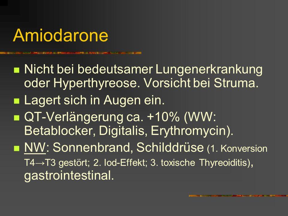 Amiodarone Nicht bei bedeutsamer Lungenerkrankung oder Hyperthyreose.